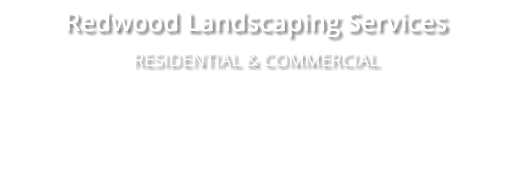 Redwood Landscaping Services RESIDENTIAL & COMMERCIAL